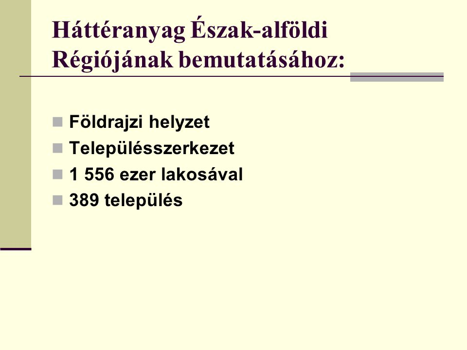 Háttéranyag Észak-alföldi Régiójának bemutatásához: Földrajzi helyzet Településszerkezet 1 556 ezer lakosával 389 település