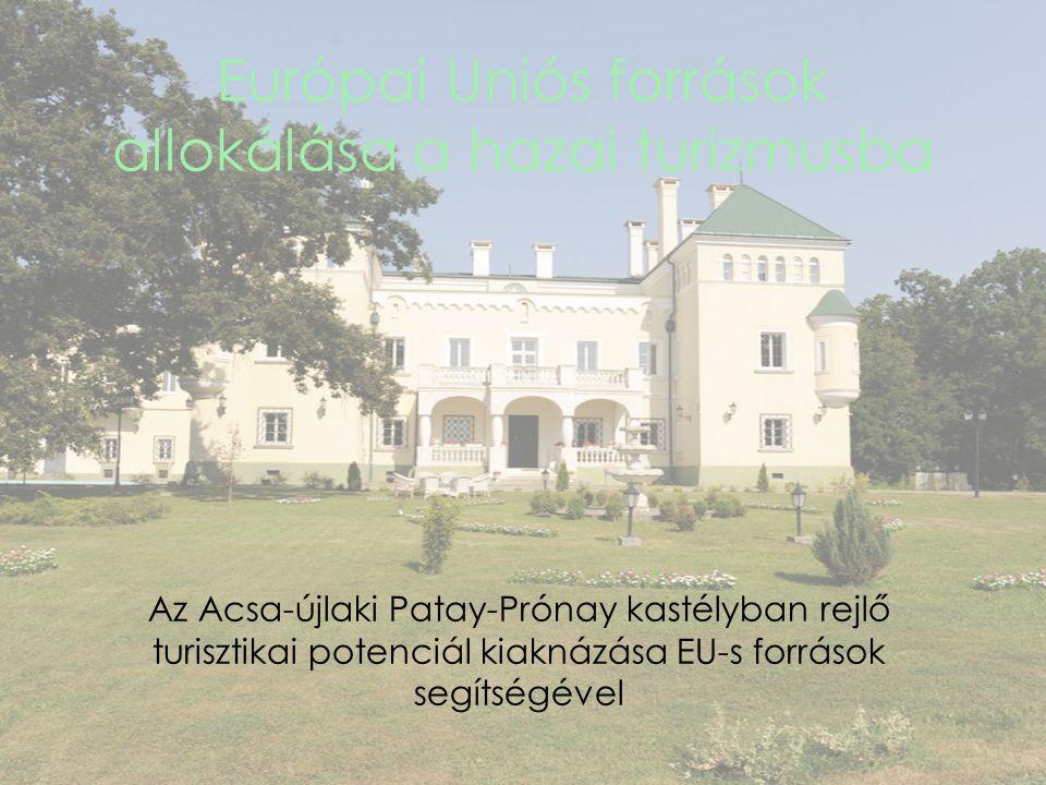 Európai Uniós források allokálása a hazai turizmusba Az Acsa-újlaki Patay-Prónay kastélyban rejlő turisztikai potenciál kiaknázása EU-s források segítségével