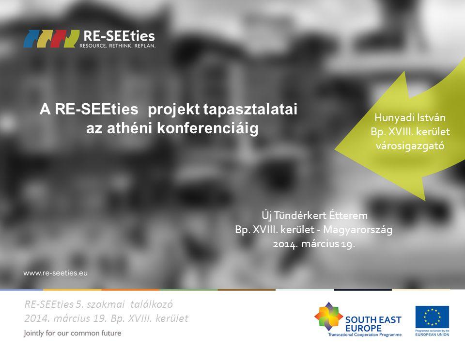 A RE-SEEties projekt tapasztalatai az athéni konferenciáig RE-SEEties 5. szakmai találkozó 2014. március 19. Bp. XVIII. kerület Hunyadi István Bp. XVI