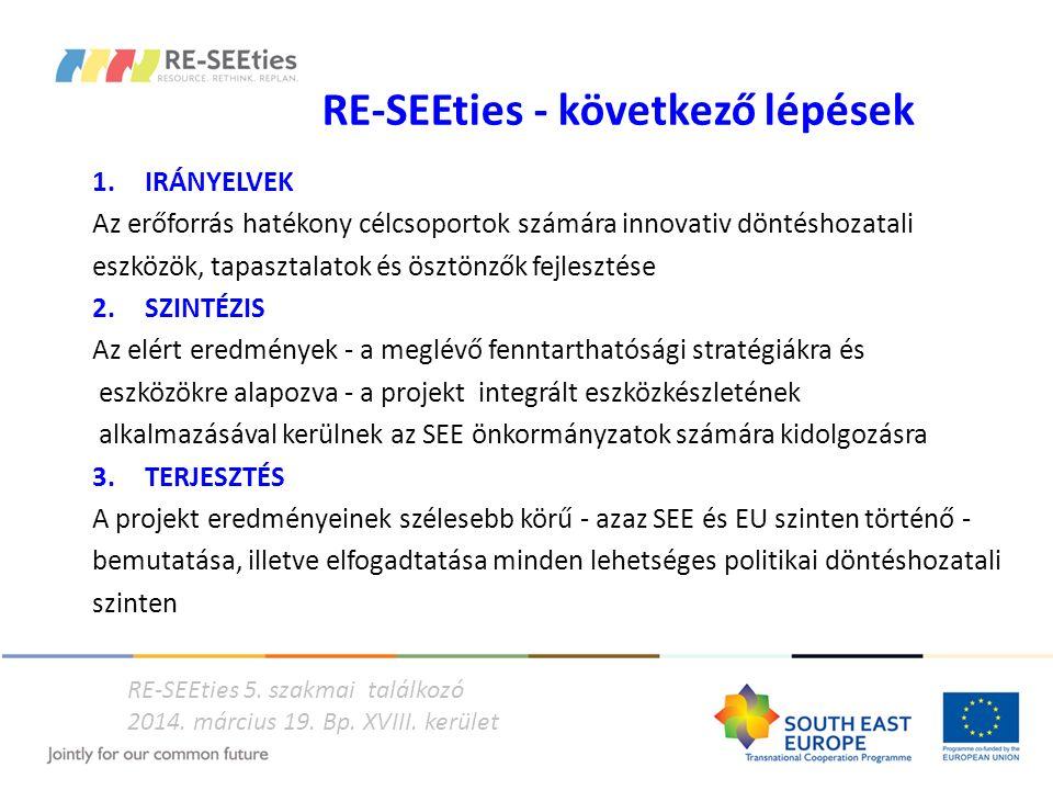 RE-SEEties - következő lépések 1.IRÁNYELVEK Az erőforrás hatékony célcsoportok számára innovativ döntéshozatali eszközök, tapasztalatok és ösztönzők f