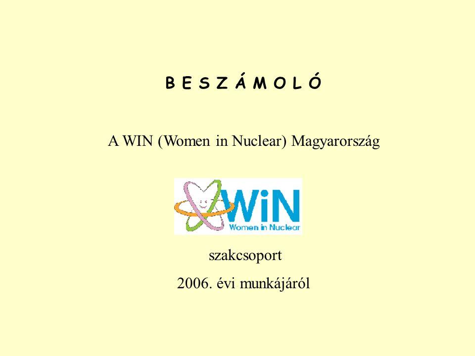 B E S Z Á M O L Ó A WIN (Women in Nuclear) Magyarország szakcsoport 2006. évi munkájáról