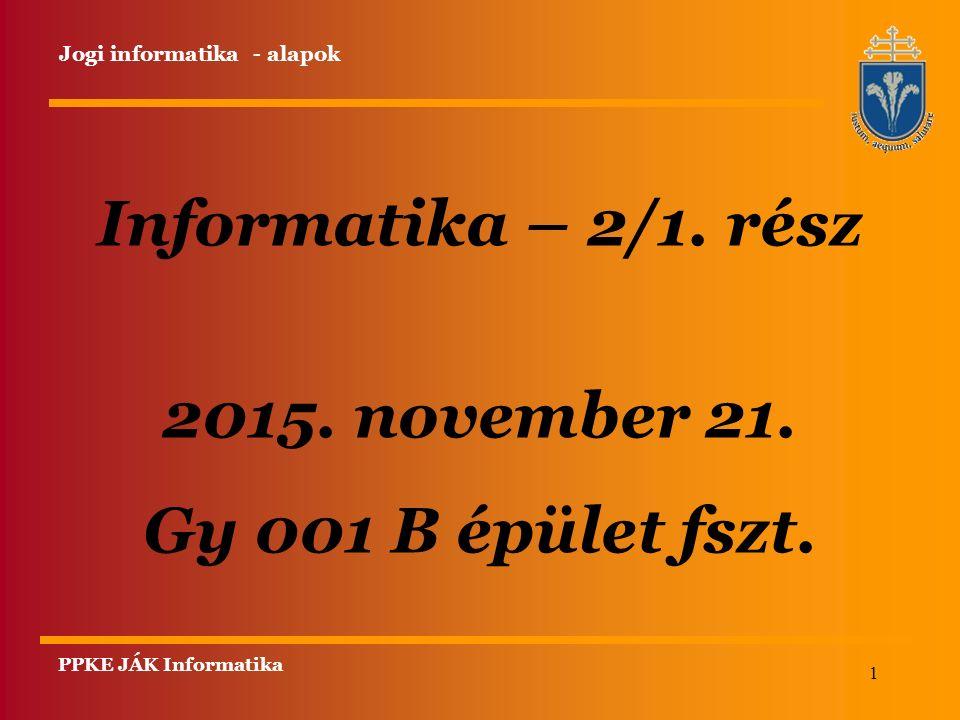 1 Informatika – 2/1. rész 2015. november 21. Gy 001 B épület fszt.