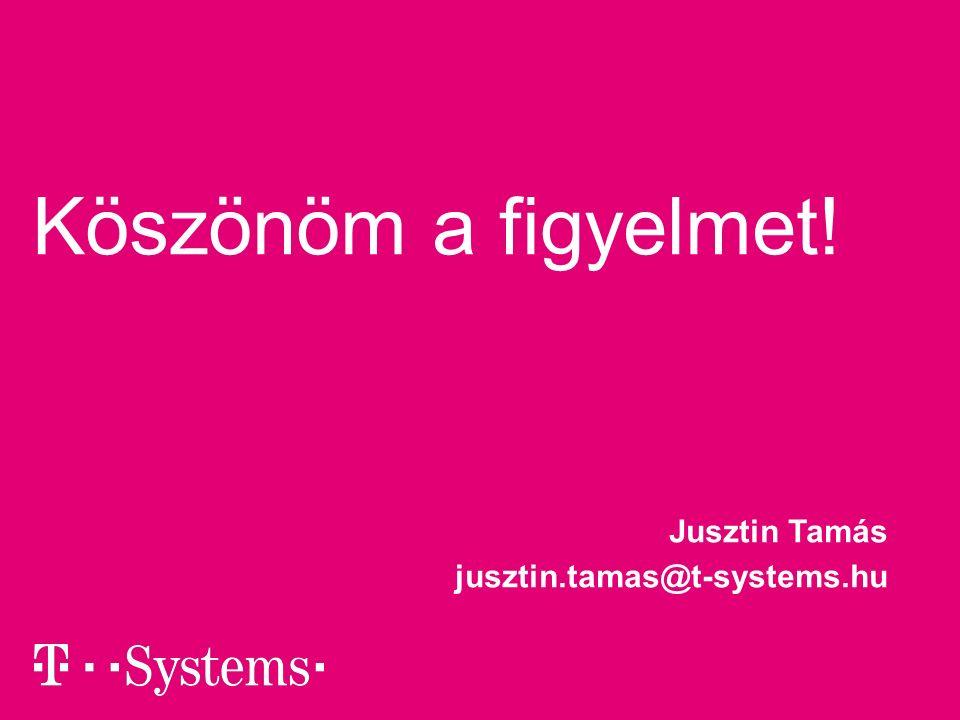 Köszönöm a figyelmet! Jusztin Tamás jusztin.tamas@t-systems.hu