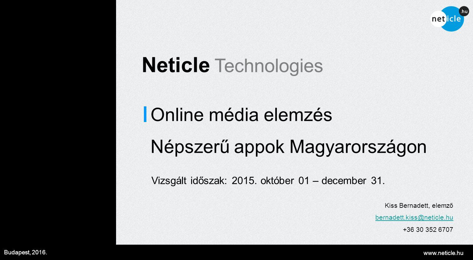 www.neticle.hu Budapest, 2016. Neticle Technologies Online média elemzés Népszerű appok Magyarországon Vizsgált időszak: 2015. október 01 – december 3