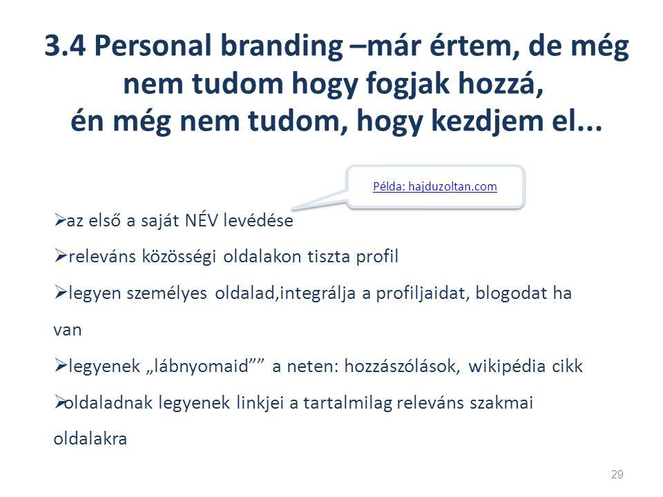 3.4 Personal branding –már értem, de még nem tudom hogy fogjak hozzá, én még nem tudom, hogy kezdjem el...