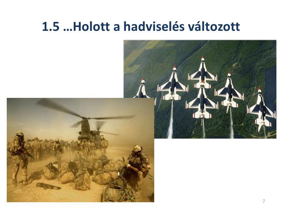 1.5 …Holott a hadviselés változott 7