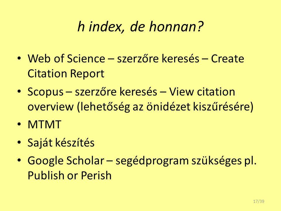 h index, de honnan? Web of Science – szerzőre keresés – Create Citation Report Scopus – szerzőre keresés – View citation overview (lehetőség az önidéz