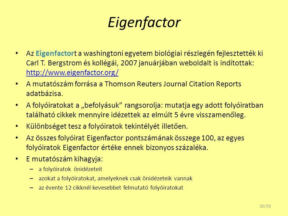 Eigenfactor Az Eigenfactort a washingtoni egyetem biológiai részlegén fejlesztették ki Carl T. Bergstrom és kollégái, 2007 januárjában weboldalt is in