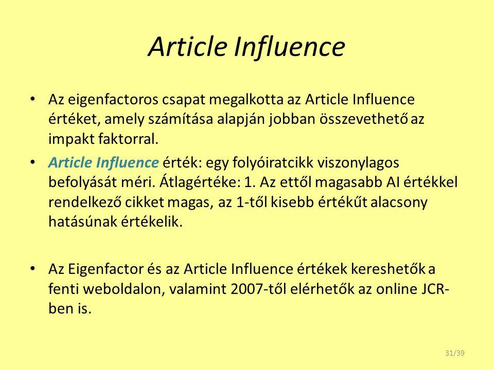 Article Influence Az eigenfactoros csapat megalkotta az Article Influence értéket, amely számítása alapján jobban összevethető az impakt faktorral. Ar