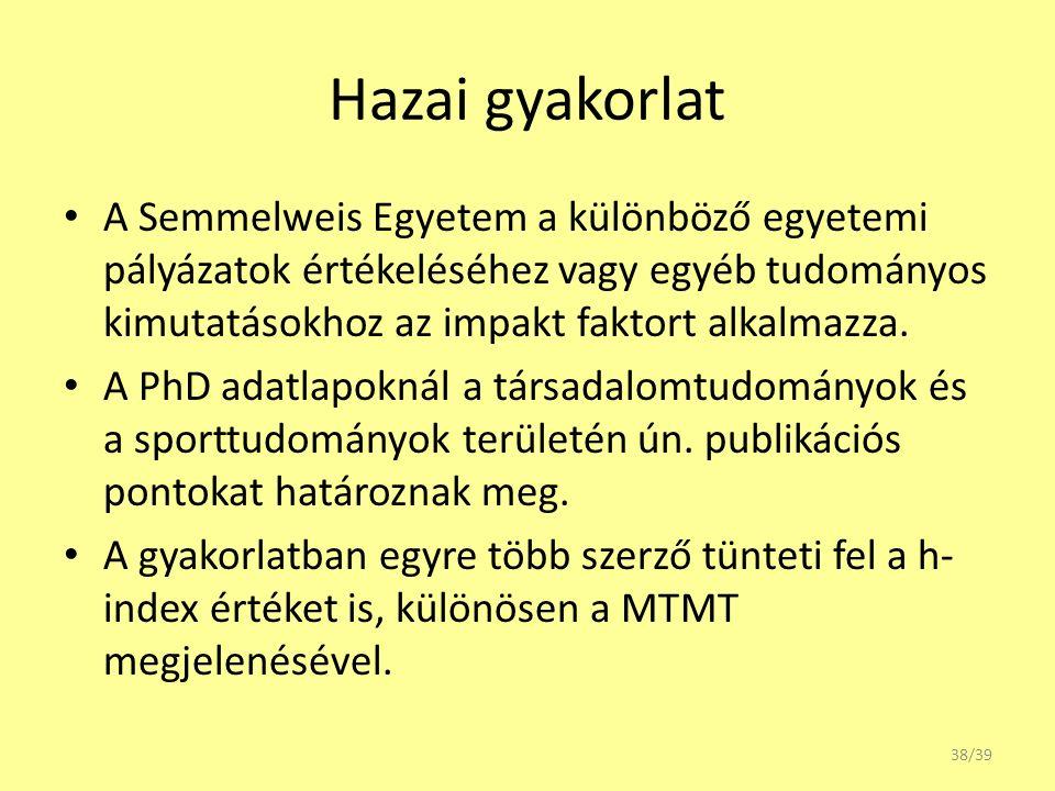 Hazai gyakorlat A Semmelweis Egyetem a különböző egyetemi pályázatok értékeléséhez vagy egyéb tudományos kimutatásokhoz az impakt faktort alkalmazza.