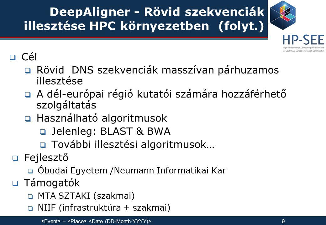DeepAligner - Rövid szekvenciák illesztése HPC környezetben (folyt.)  Cél  Rövid DNS szekvenciák masszívan párhuzamos illesztése  A dél-európai régió kutatói számára hozzáférhető szolgáltatás  Használható algoritmusok  Jelenleg: BLAST & BWA  További illesztési algoritmusok…  Fejlesztő  Óbudai Egyetem /Neumann Informatikai Kar  Támogatók  MTA SZTAKI (szakmai)  NIIF (infrastruktúra + szakmai) – 9