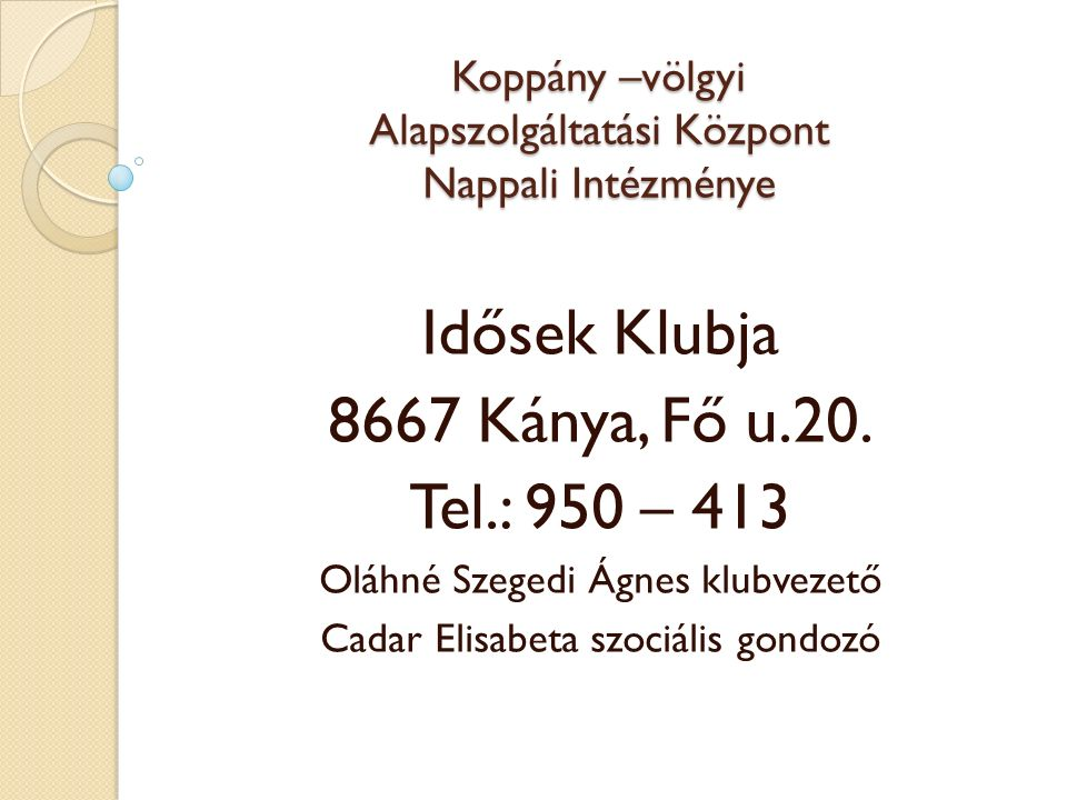 Koppány –völgyi Alapszolgáltatási Központ Nappali Intézménye Idősek Klubja 8667 Kánya, Fő u.20.