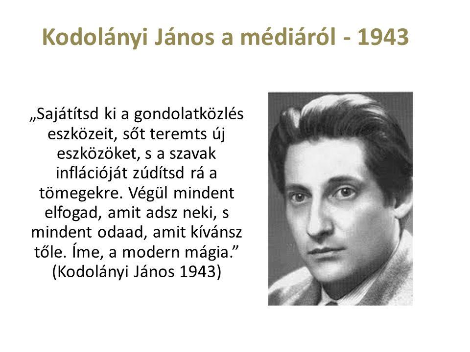 """Kodolányi János a médiáról - 1943 """"Sajátítsd ki a gondolatközlés eszközeit, sőt teremts új eszközöket, s a szavak inflációját zúdítsd rá a tömegekre."""