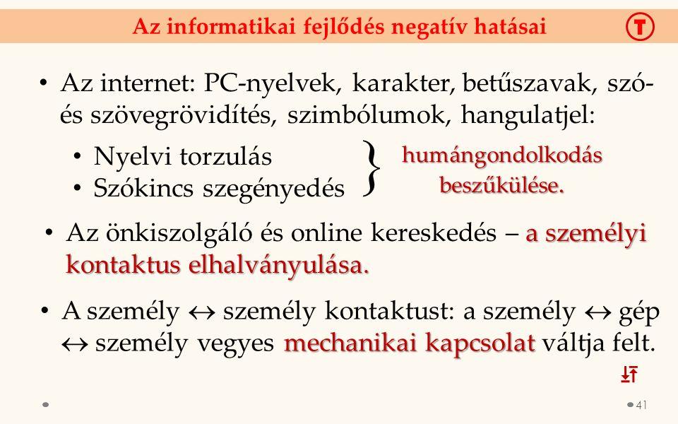 Az internet: PC-nyelvek, karakter, betűszavak, szó- és szövegrövidítés, szimbólumok, hangulatjel: Nyelvi torzulás Szókincs szegényedés Az informatikai fejlődés negatív hatásai  humángondolkodás beszűkülése.