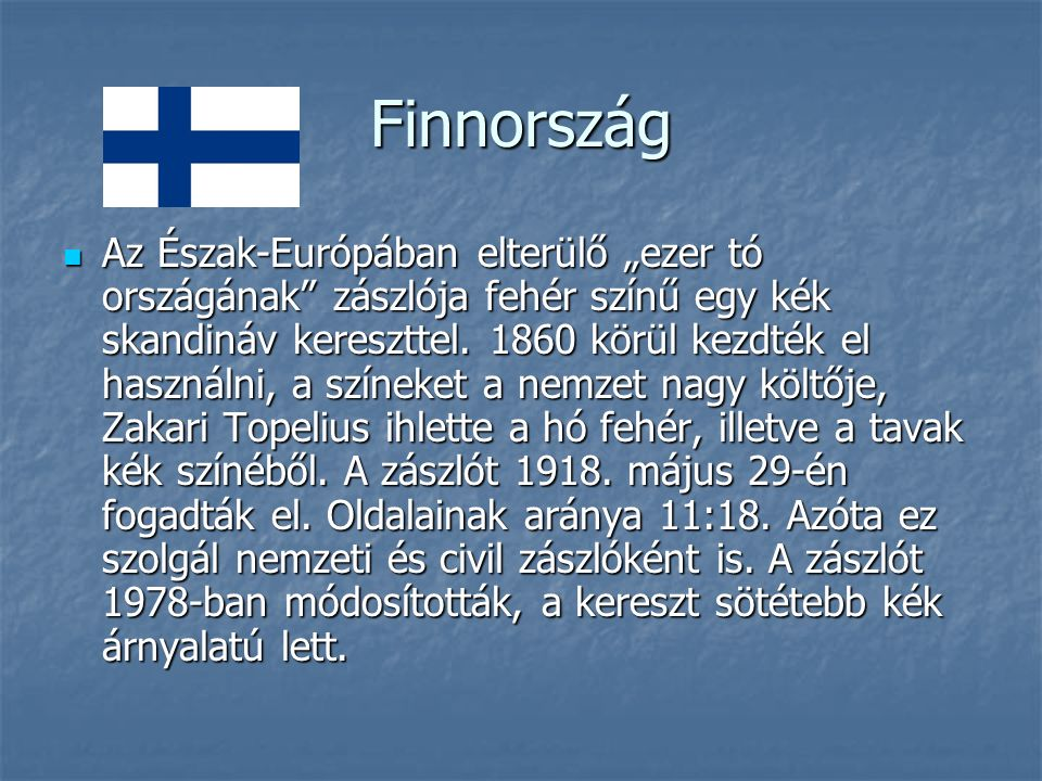 """Finnország Az Észak-Európában elterülő """"ezer tó országának zászlója fehér színű egy kék skandináv kereszttel."""