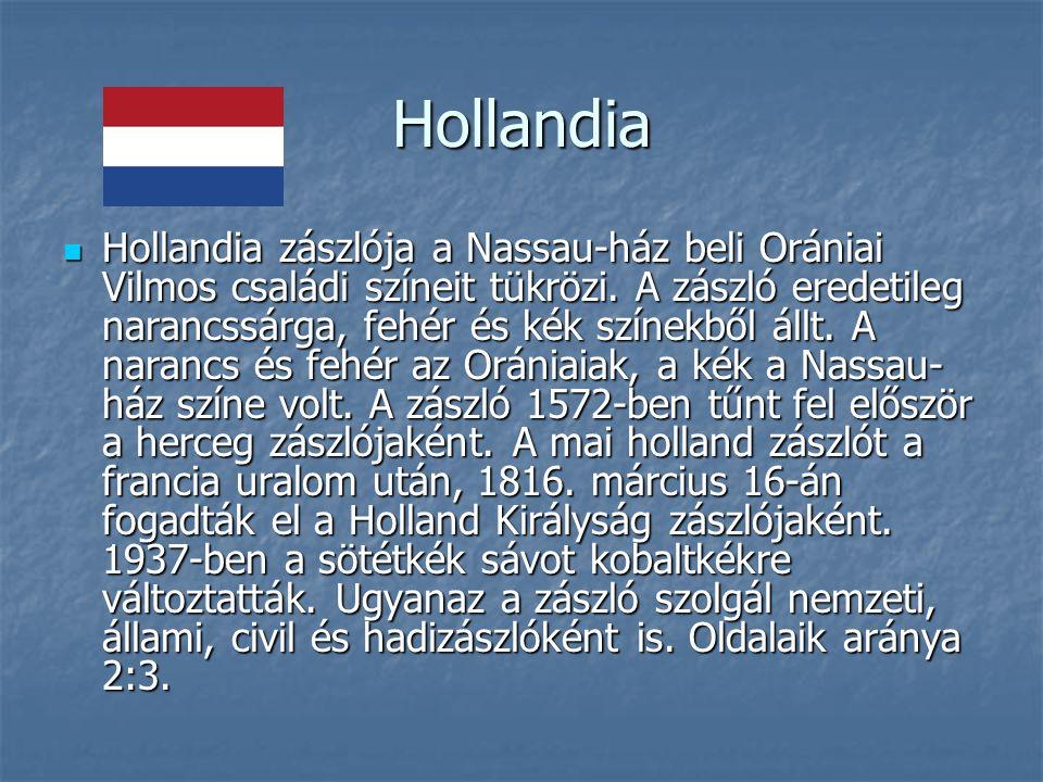 Hollandia Hollandia zászlója a Nassau-ház beli Orániai Vilmos családi színeit tükrözi.