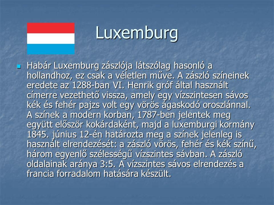 Luxemburg Habár Luxemburg zászlója látszólag hasonló a hollandhoz, ez csak a véletlen műve.