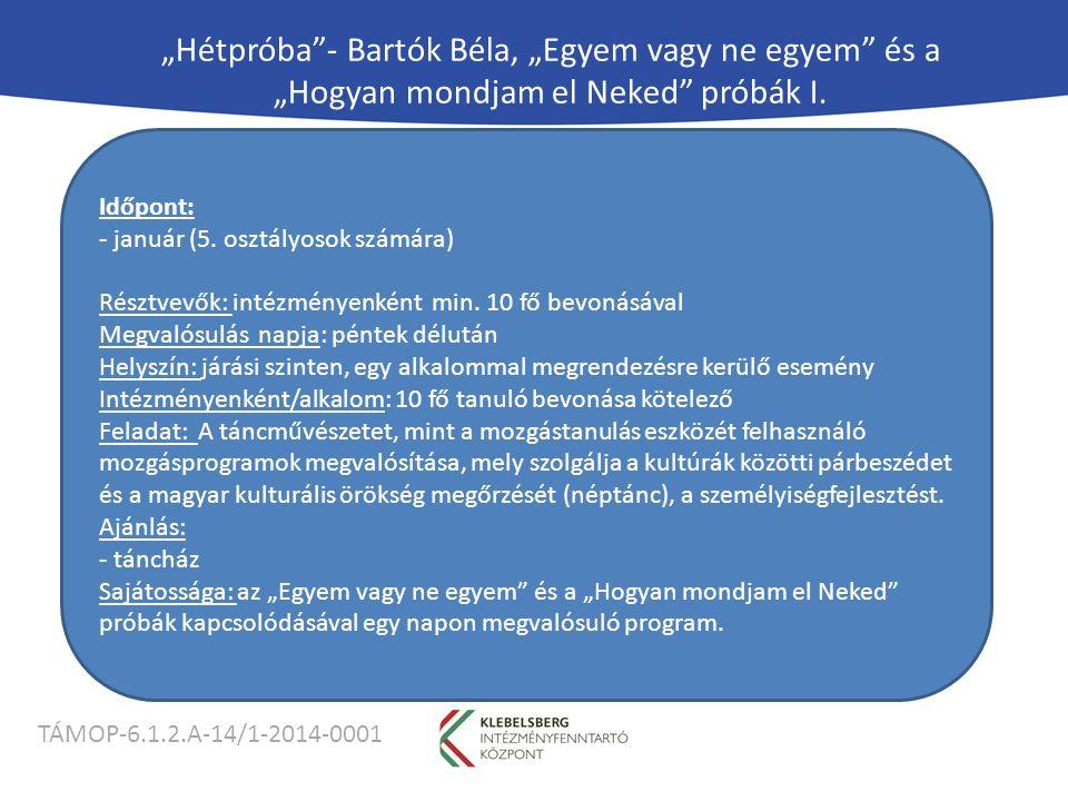 """TÁMOP-6.1.2.A-14/1-2014-0001 """"Hétpróba - Bartók Béla, """"Egyem vagy ne egyem és a """"Hogyan mondjam el Neked próbák I."""