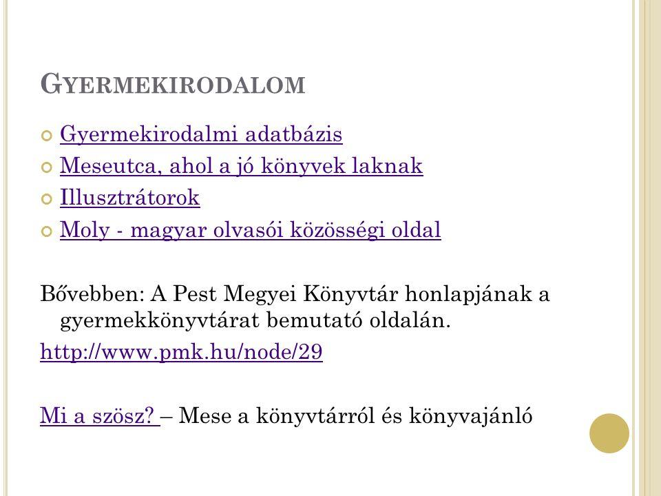 G YERMEKIRODALOM Gyermekirodalmi adatbázis Meseutca, ahol a jó könyvek laknak Illusztrátorok Moly - magyar olvasói közösségi oldal Bővebben: A Pest Megyei Könyvtár honlapjának a gyermekkönyvtárat bemutató oldalán.
