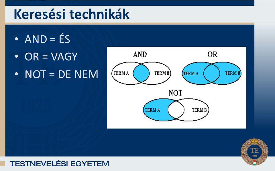 Keresési technikák AND = ÉS OR = VAGY NOT = DE NEM