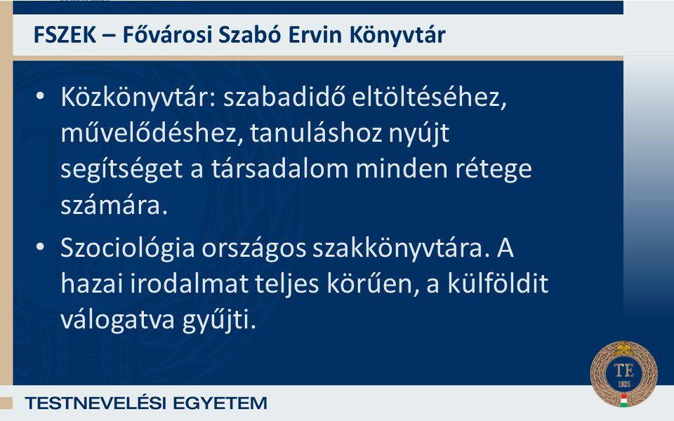 FSZEK – Fővárosi Szabó Ervin Könyvtár Közkönyvtár: szabadidő eltöltéséhez, művelődéshez, tanuláshoz nyújt segítséget a társadalom minden rétege számára.