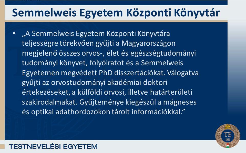"""Semmelweis Egyetem Központi Könyvtár """"A Semmelweis Egyetem Központi Könyvtára teljességre törekvően gyűjti a Magyarországon megjelenő összes orvos-, élet és egészségtudományi tudományi könyvet, folyóiratot és a Semmelweis Egyetemen megvédett PhD disszertációkat."""