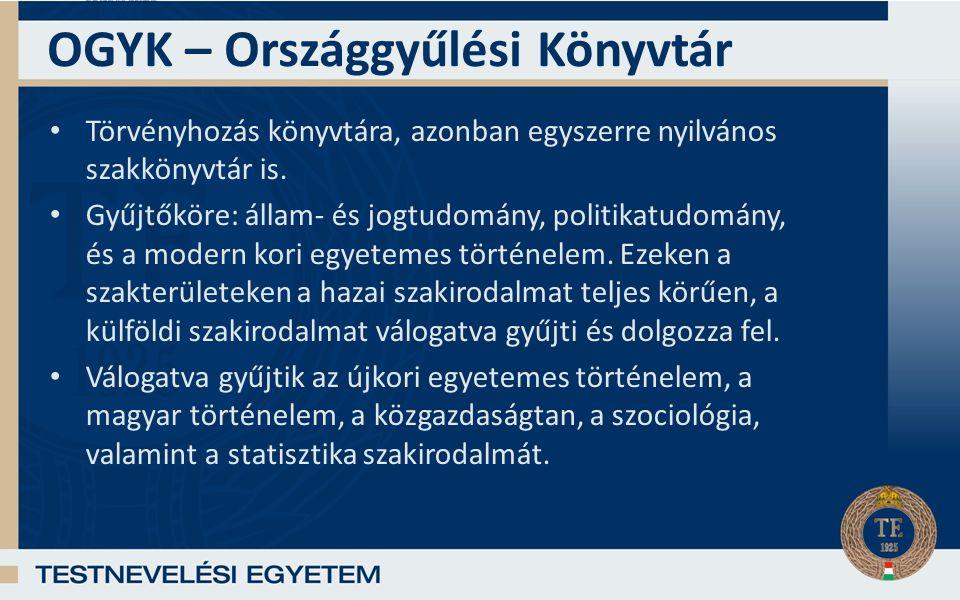OGYK – Országgyűlési Könyvtár Törvényhozás könyvtára, azonban egyszerre nyilvános szakkönyvtár is.
