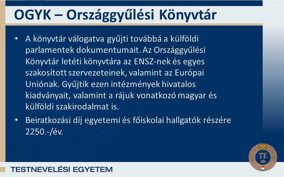 OGYK – Országgyűlési Könyvtár A könyvtár válogatva gyűjti továbbá a külföldi parlamentek dokumentumait.