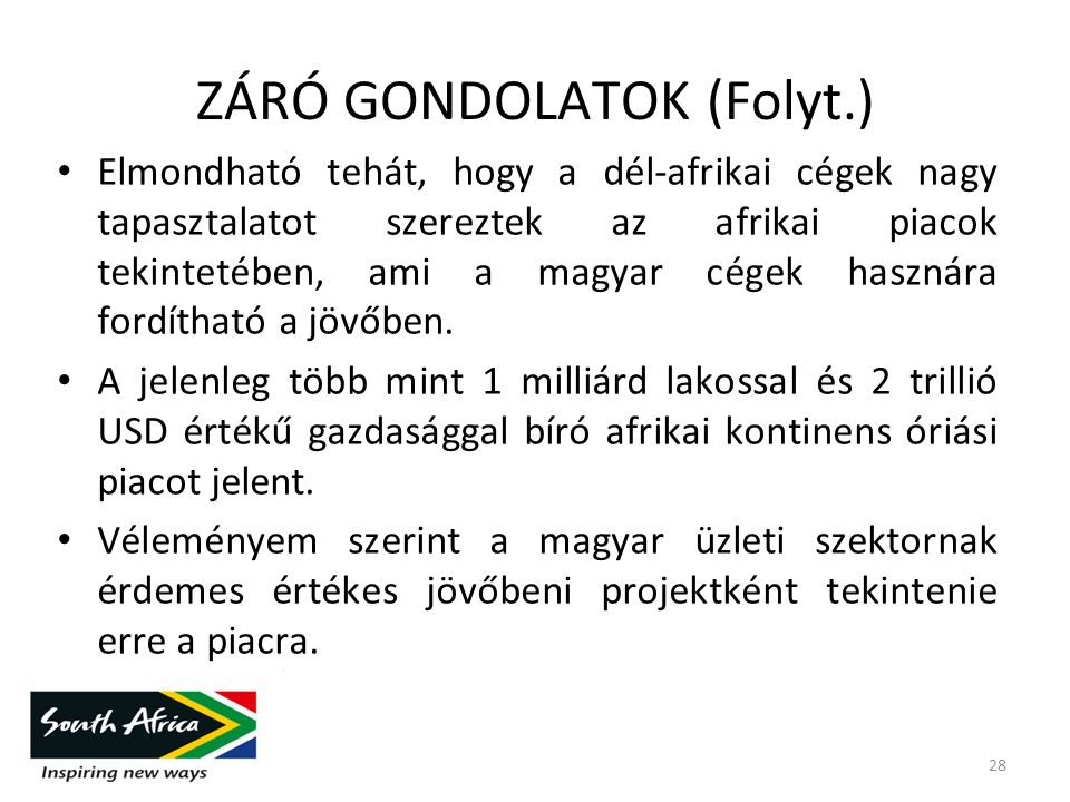 ZÁRÓ GONDOLATOK (Folyt.) Elmondható tehát, hogy a dél-afrikai cégek nagy tapasztalatot szereztek az afrikai piacok tekintetében, ami a magyar cégek hasznára fordítható a jövőben.