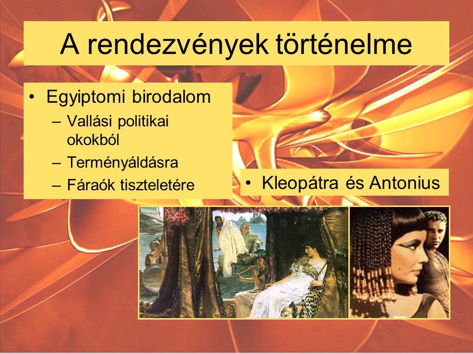 A rendezvények történelme Egyiptomi birodalom –Vallási politikai okokból –Terményáldásra –Fáraók tiszteletére Kleopátra és Antonius