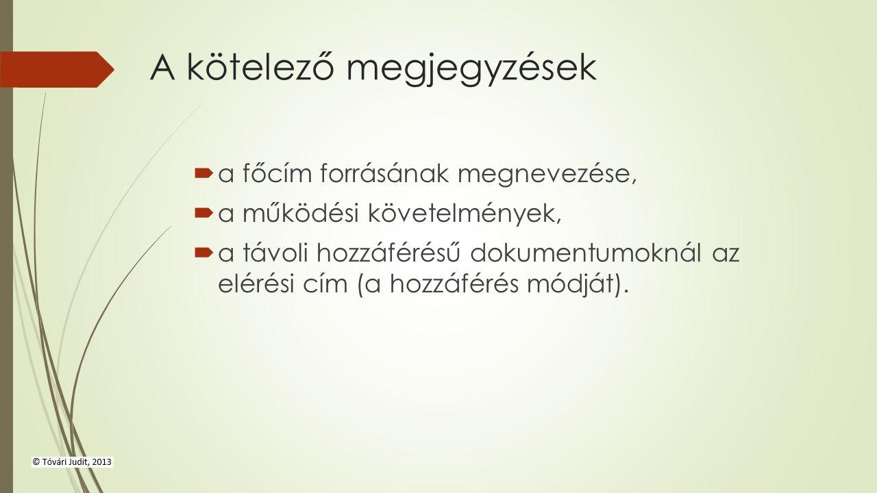 A kötelező megjegyzések  a főcím forrásának megnevezése,  a működési követelmények,  a távoli hozzáférésű dokumentumoknál az elérési cím (a hozzáférés módját).