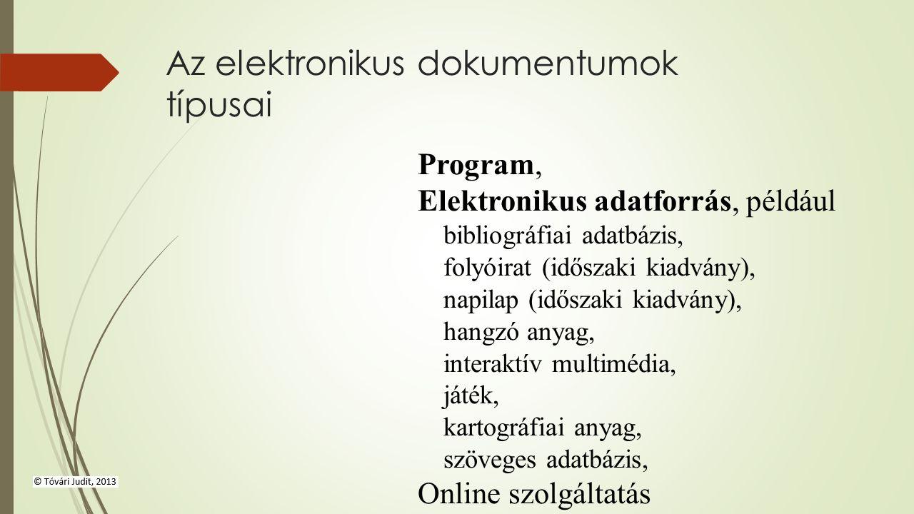 Az elektronikus dokumentumok típusai Program, Elektronikus adatforrás, például bibliográfiai adatbázis, folyóirat (időszaki kiadvány), napilap (időszaki kiadvány), hangzó anyag, interaktív multimédia, játék, kartográfiai anyag, szöveges adatbázis, Online szolgáltatás