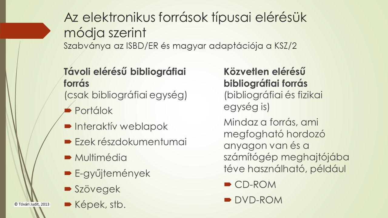 Az elektronikus források típusai elérésük módja szerint Szabványa az ISBD/ER és magyar adaptációja a KSZ/2 Távoli elérésű bibliográfiai forrás (csak bibliográfiai egység)  Portálok  Interaktív weblapok  Ezek részdokumentumai  Multimédia  E-gyűjtemények  Szövegek  Képek, stb.