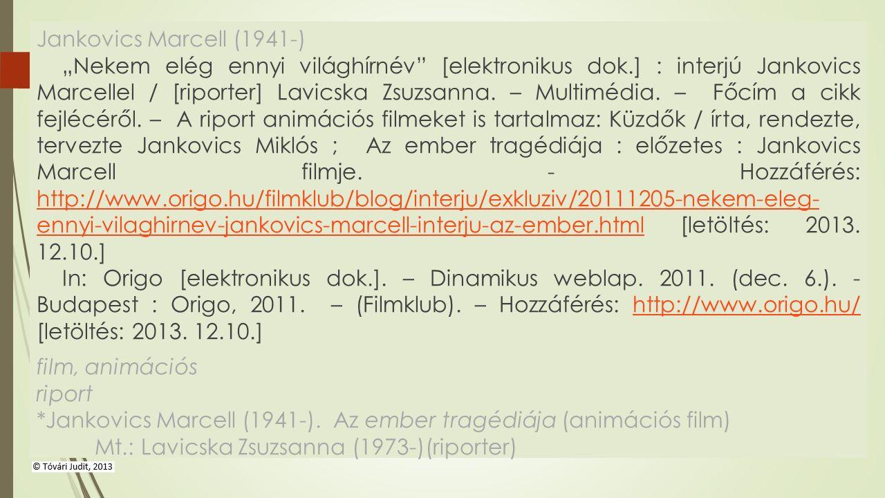 """Jankovics Marcell (1941-) """"Nekem elég ennyi világhírnév"""" [elektronikus dok.] : interjú Jankovics Marcellel / [riporter] Lavicska Zsuzsanna. – Multiméd"""