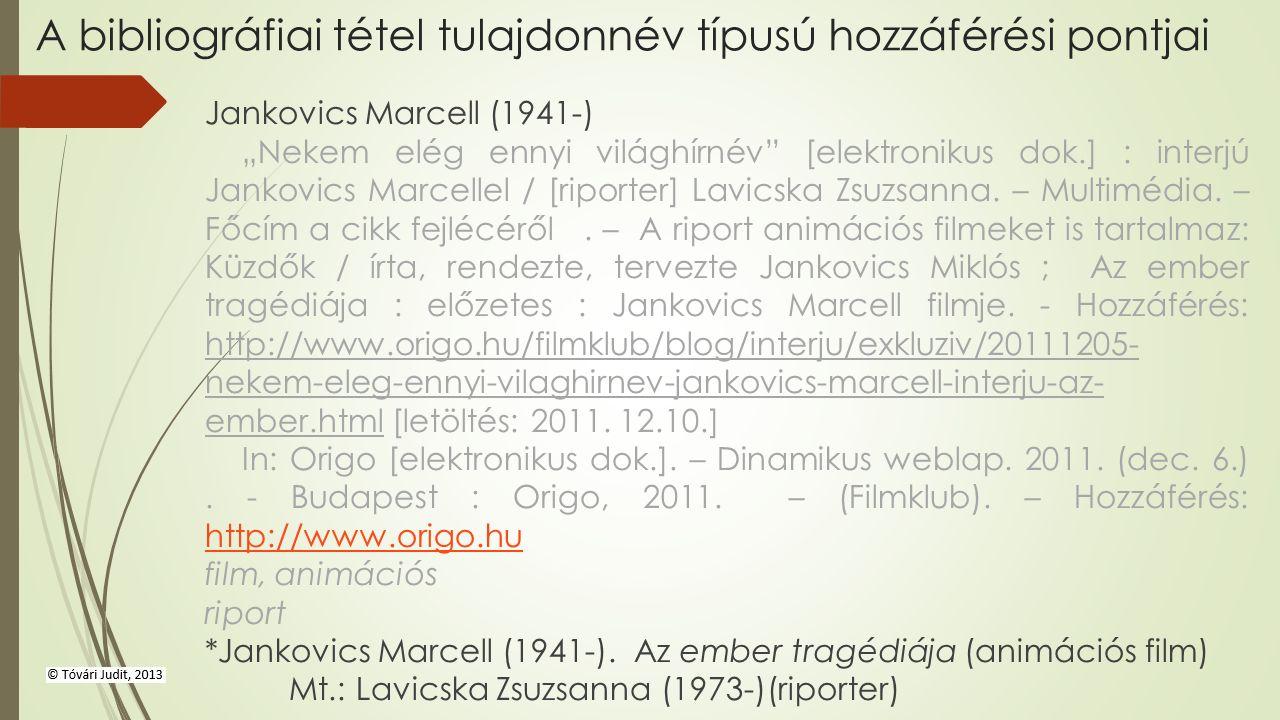 """A bibliográfiai tétel tulajdonnév típusú hozzáférési pontjai Jankovics Marcell (1941-) """"Nekem elég ennyi világhírnév [elektronikus dok.] : interjú Jankovics Marcellel / [riporter] Lavicska Zsuzsanna."""