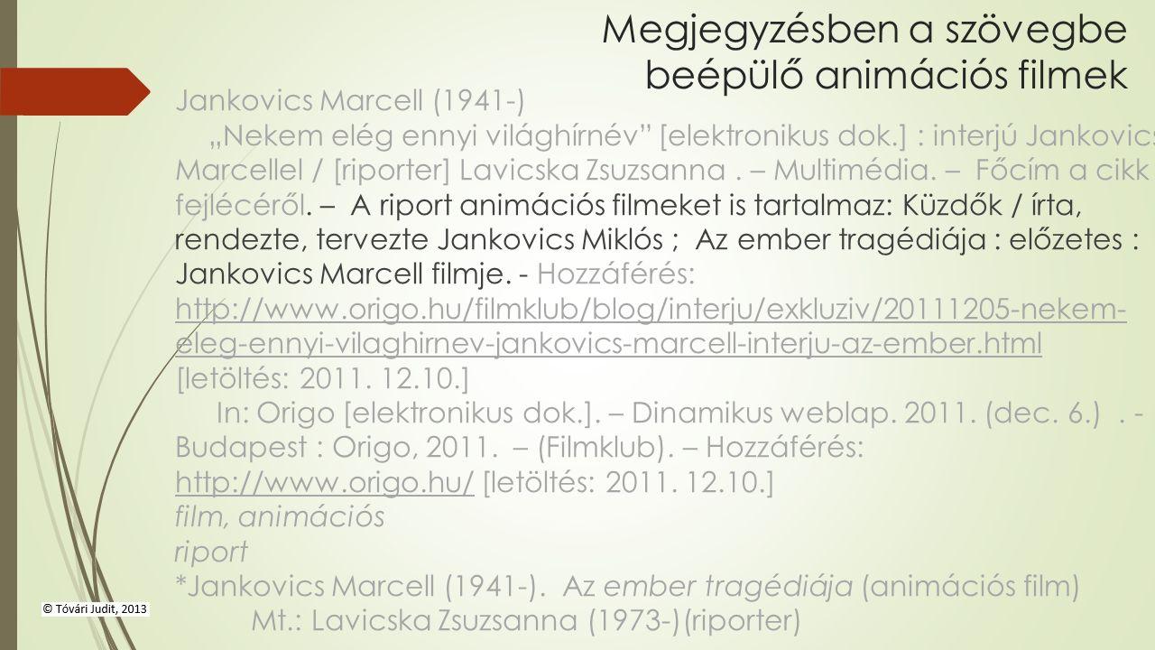 """Megjegyzésben a szövegbe beépülő animációs filmek Jankovics Marcell (1941-) """"Nekem elég ennyi világhírnév [elektronikus dok.] : interjú Jankovics Marcellel / [riporter] Lavicska Zsuzsanna."""