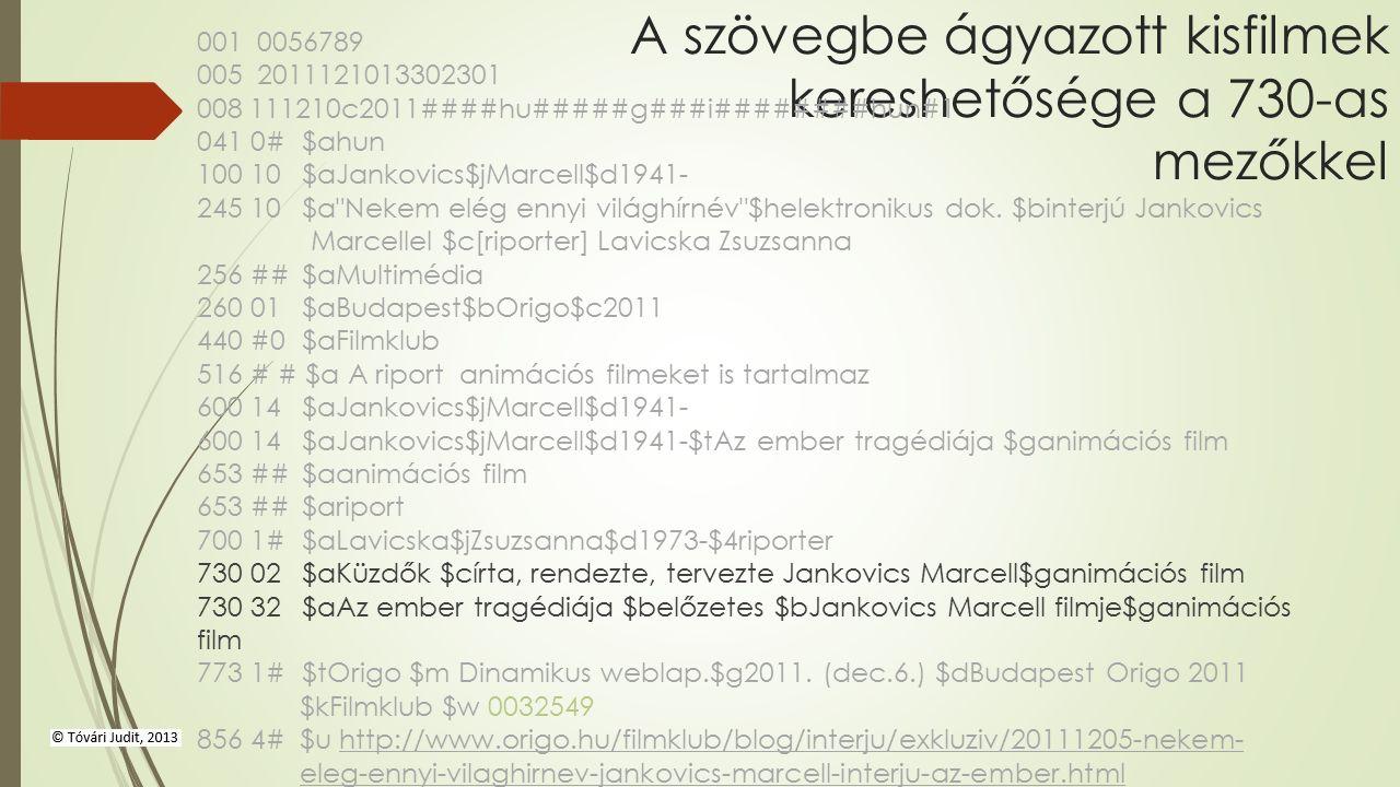 A szövegbe ágyazott kisfilmek kereshetősége a 730-as mezőkkel 001 0056789 005 2011121013302301 008111210c2011####hu#####g###i########hun#1 041 0#$ahun