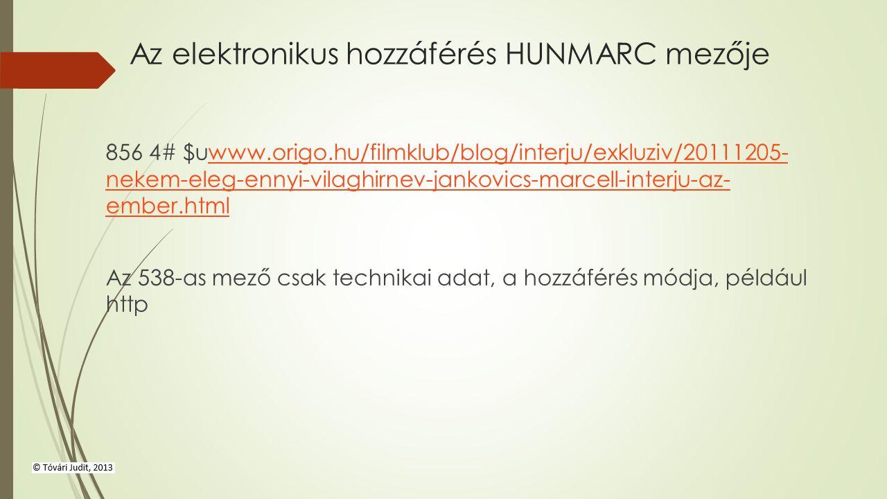 Az elektronikus hozzáférés HUNMARC mezője 856 4# $uwww.origo.hu/filmklub/blog/interju/exkluziv/20111205- nekem-eleg-ennyi-vilaghirnev-jankovics-marcell-interju-az- ember.htmlwww.origo.hu/filmklub/blog/interju/exkluziv/20111205- nekem-eleg-ennyi-vilaghirnev-jankovics-marcell-interju-az- ember.html Az 538-as mező csak technikai adat, a hozzáférés módja, például http
