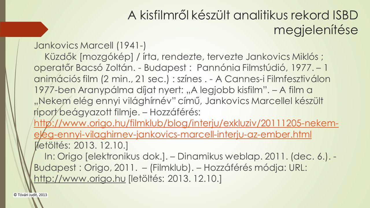 A kisfilmről készült analitikus rekord ISBD megjelenítése Jankovics Marcell (1941-) Küzdők [mozgókép] / írta, rendezte, tervezte Jankovics Miklós ; op