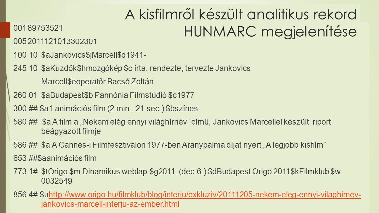 """00189753521 0052011121013302301 100 10$aJankovics$jMarcell$d1941- 245 10$aKüzdők$hmozgókép $c írta, rendezte, tervezte Jankovics Marcell$eoperatőr Bacsó Zoltán 260 01$aBudapest$b Pannónia Filmstúdió $c1977 300 ## $a1 animációs film (2 min., 21 sec.) $bszínes 580 ## $a A film a """"Nekem elég ennyi világhírnév című, Jankovics Marcellel készült riport beágyazott filmje 586 ##$a A Cannes-i Filmfesztiválon 1977-ben Aranypálma díjat nyert """"A legjobb kisfilm 653 ##$aanimációs film 773 1#$tOrigo $m Dinamikus weblap.$g2011."""