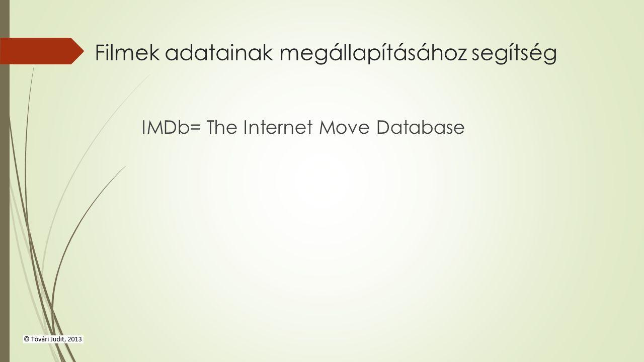 Filmek adatainak megállapításához segítség IMDb= The Internet Move Database