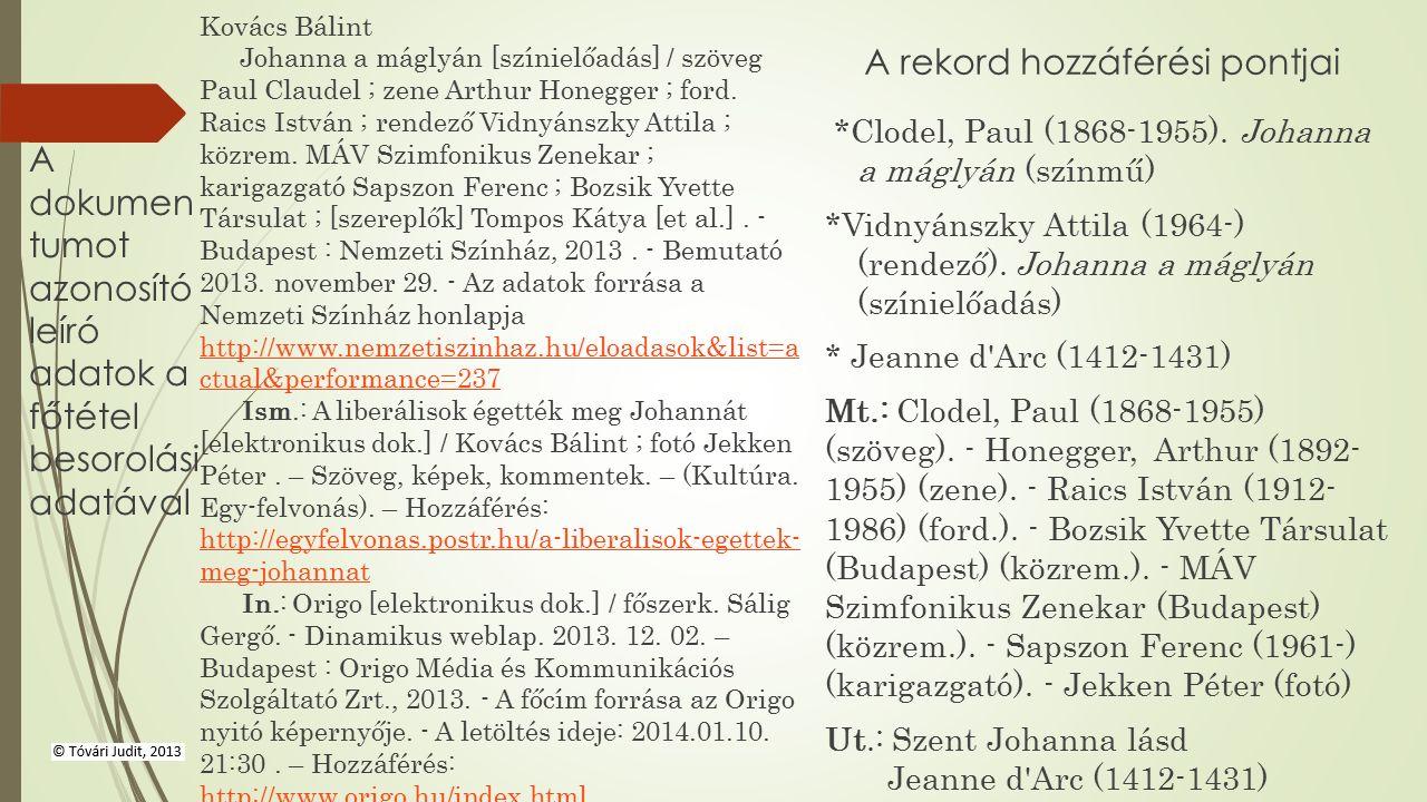 A dokumen tumot azonosító leíró adatok a főtétel besorolási adatával Kovács Bálint Johanna a máglyán [színielőadás] / szöveg Paul Claudel ; zene Arthu
