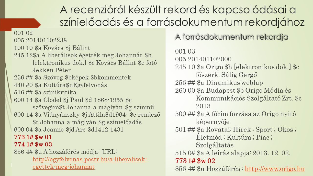 A recenzióról készült rekord és kapcsolódásai a színielőadás és a forrásdokumentum rekordjához 001 02 005 201401102238 100 10 $a Kovács $j Bálint 245