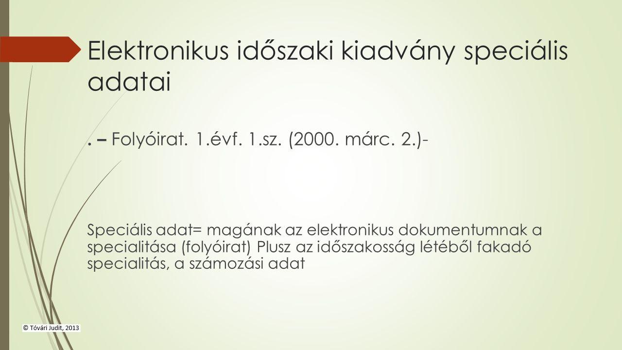 Elektronikus időszaki kiadvány speciális adatai. – Folyóirat. 1.évf. 1.sz. (2000. márc. 2.)- Speciális adat= magának az elektronikus dokumentumnak a s