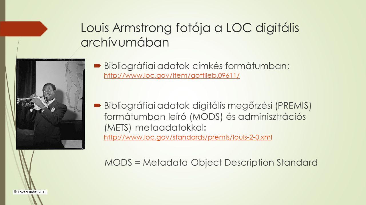 Louis Armstrong fotója a LOC digitális archívumában  Bibliográfiai adatok címkés formátumban: http://www.loc.gov/item/gottlieb.09611/ http://www.loc.gov/item/gottlieb.09611/  Bibliográfiai adatok digitális megőrzési (PREMIS) formátumban leíró (MODS) és adminisztrációs (METS) metaadatokkal : http://www.loc.gov/standards/premis/louis-2-0.xml http://www.loc.gov/standards/premis/louis-2-0.xml MODS = Metadata Object Description Standard