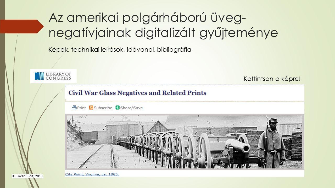 Az amerikai polgárháború üveg- negatívjainak digitalizált gyűjteménye Képek, technikai leírások, idővonal, bibliográfia Kattintson a képre!