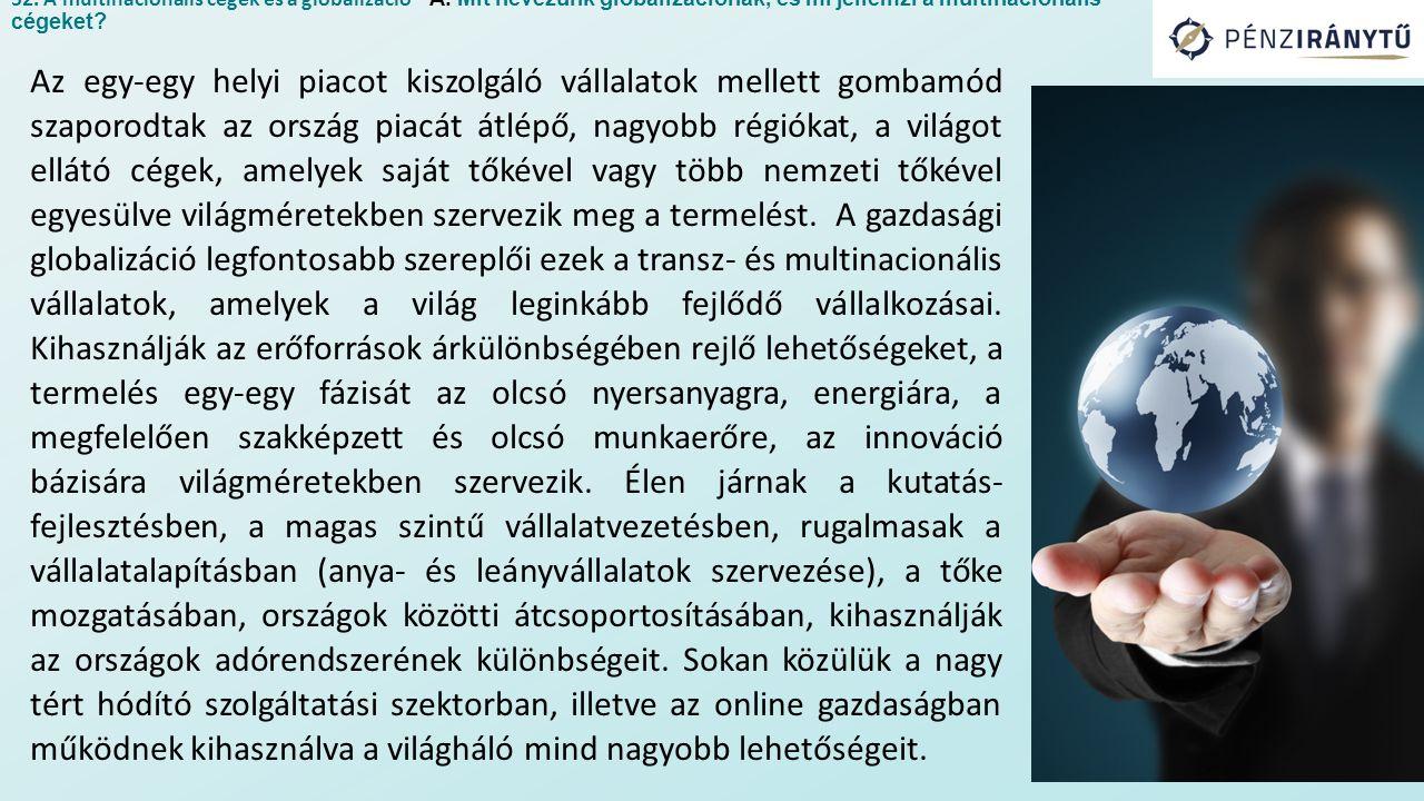 Az egy-egy helyi piacot kiszolgáló vállalatok mellett gombamód szaporodtak az ország piacát átlépő, nagyobb régiókat, a világot ellátó cégek, amelyek