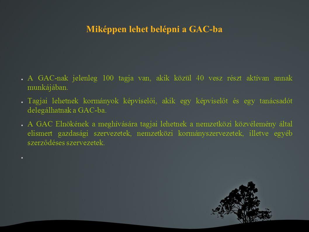 Miképpen lehet belépni a GAC-ba ● A GAC-nak jelenleg 100 tagja van, akik közül 40 vesz részt aktívan annak munkájában.