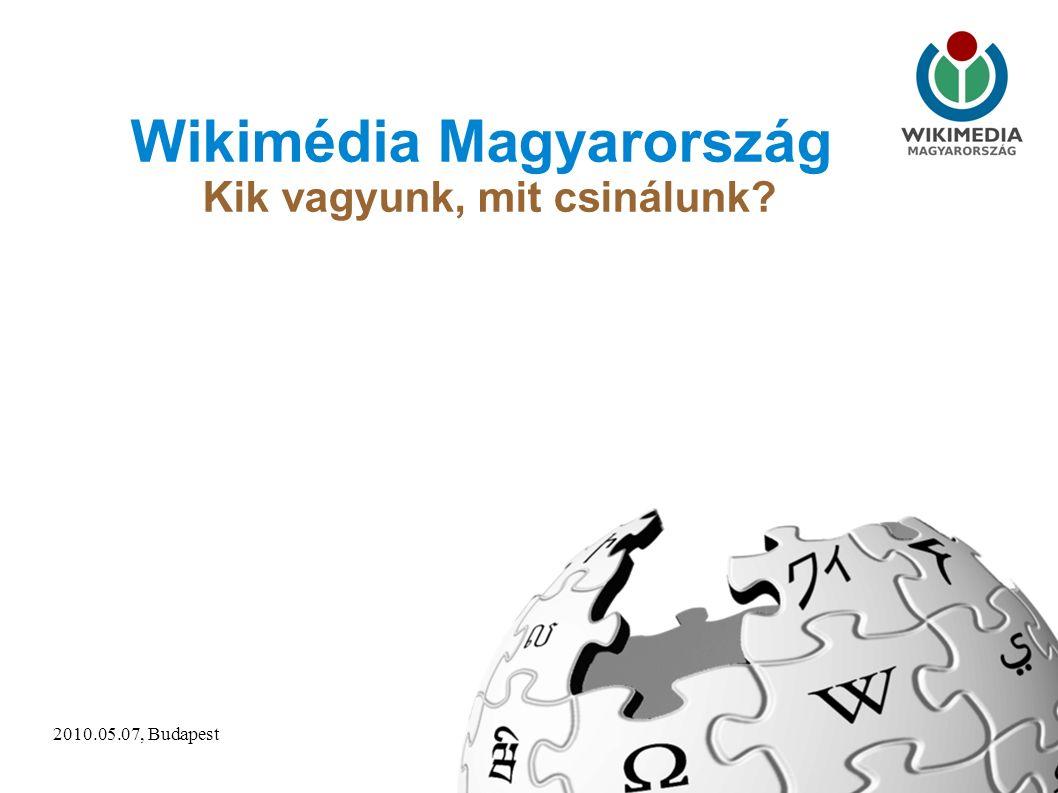 2010.05.07, Budapest1 Wikimédia Magyarország Kik vagyunk, mit csinálunk