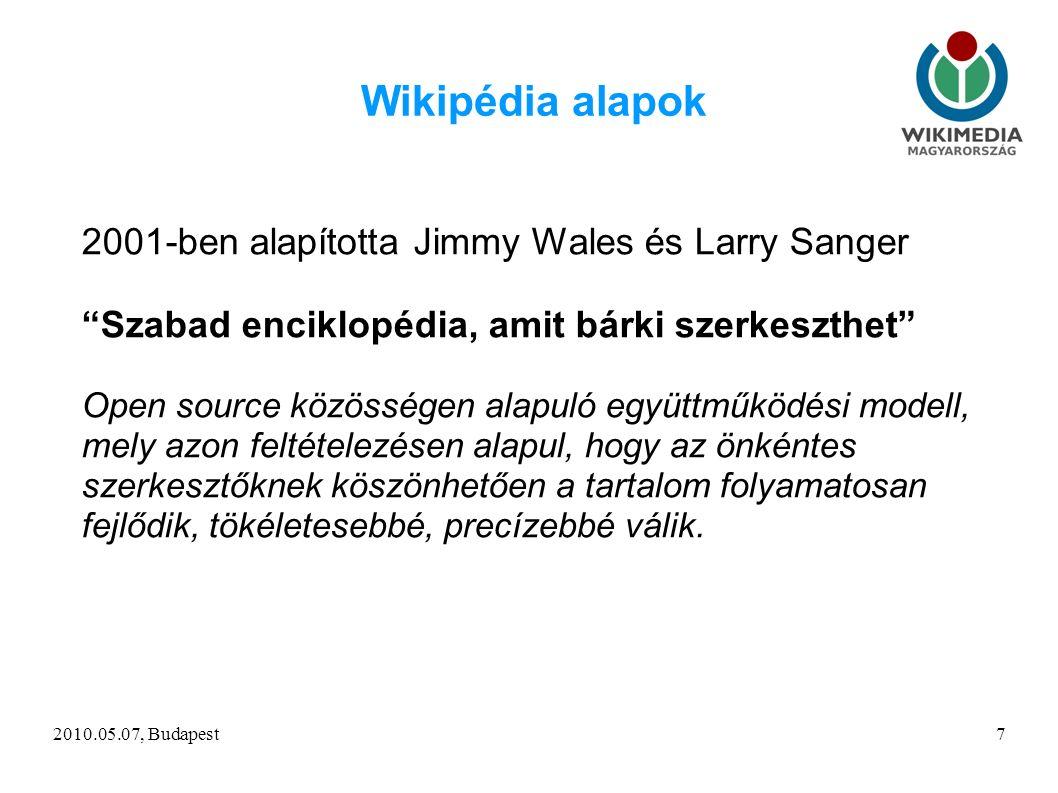 7 Wikipédia alapok 2001-ben alapította Jimmy Wales és Larry Sanger Szabad enciklopédia, amit bárki szerkeszthet Open source közösségen alapuló együttműködési modell, mely azon feltételezésen alapul, hogy az önkéntes szerkesztőknek köszönhetően a tartalom folyamatosan fejlődik, tökéletesebbé, precízebbé válik.